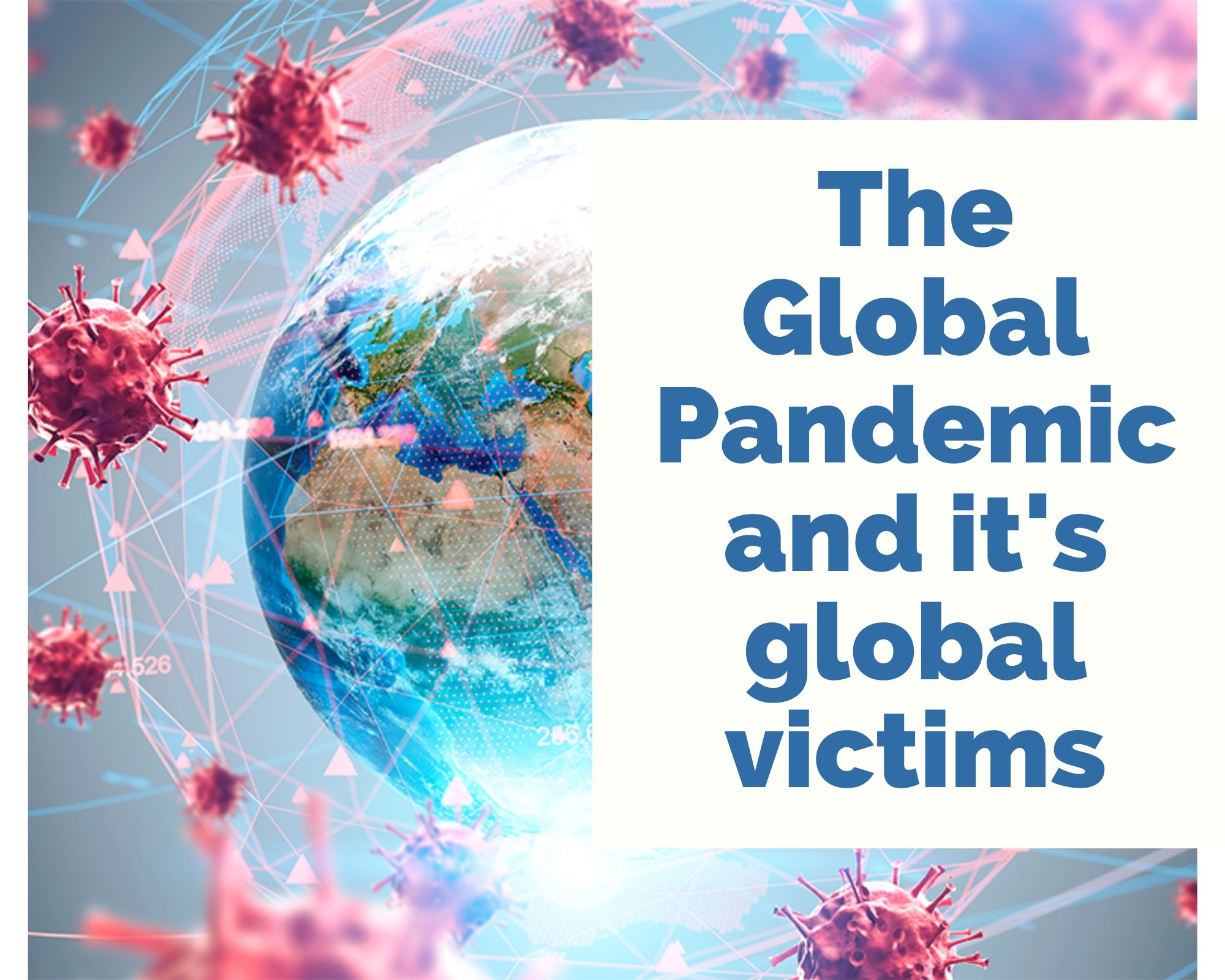 The Global Pandemic and it's global victims