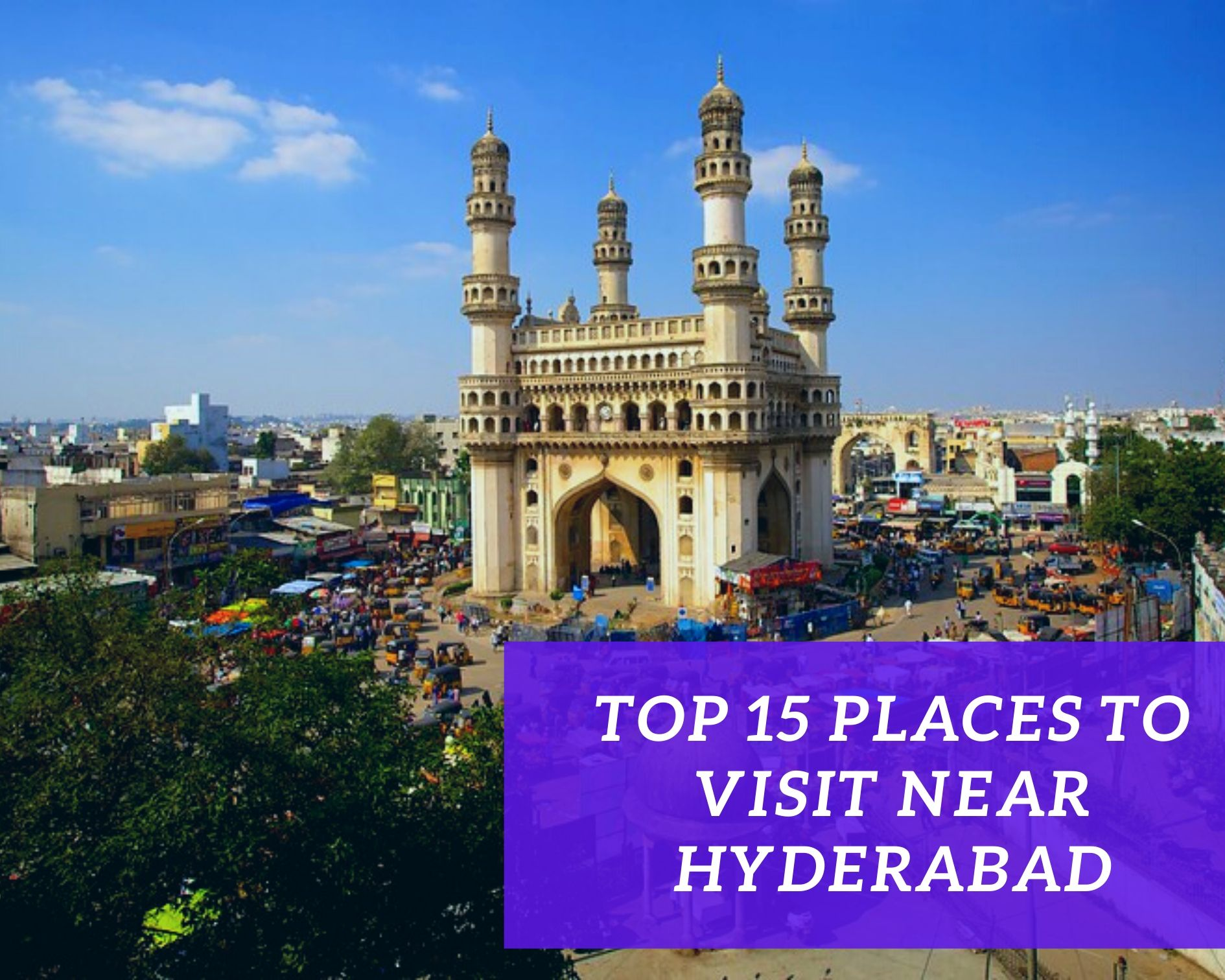 Top 15 Places to visit near Hyderabad