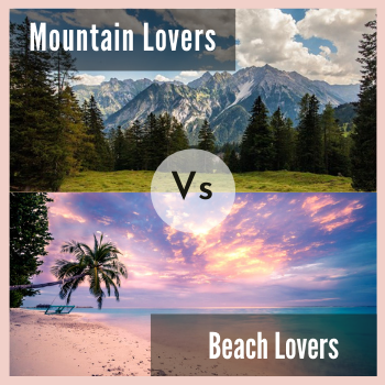 Mountain Lovers Vs BEach Lovers