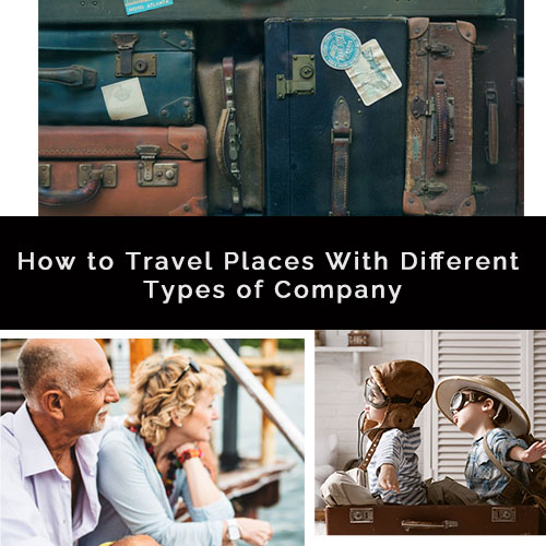 HOW TO TRAVEL PLACES WITH DIFFERENT TYPES OF COMPANIES