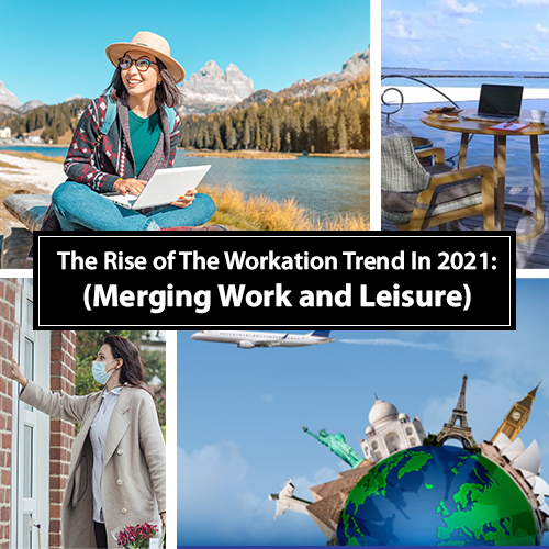 The-Rise-of-The-Workation-Trend-in-2021.