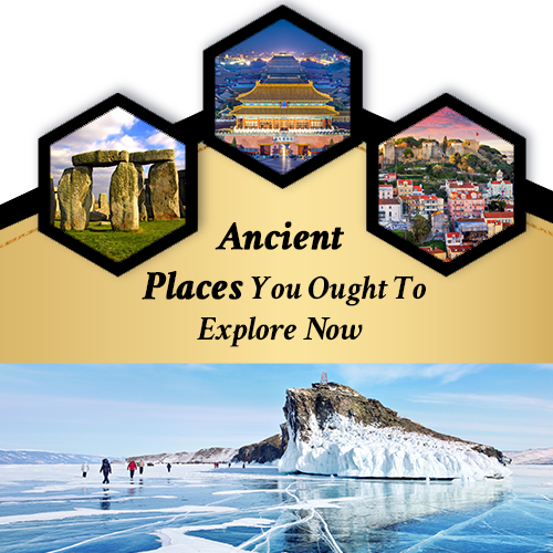 Ancient places you ought to explore now