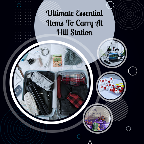 Ultimate Essential Items To Carry At Hill Station